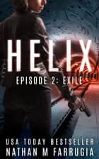 Helix: Episode 2 (Exile) - An Action Thriller ebook by Nathan M Farrugia
