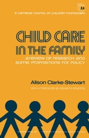 Child Care in the Family: A Review of Research and Some Propositions for Policy ebook by Clarke-Stewart, Alison