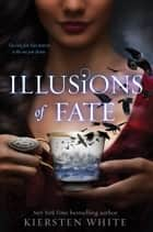Illusions of Fate ebook by Kiersten White