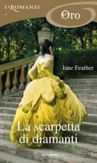 La scarpetta di diamanti (I Romanzi Oro) ebook by Jane Feather, Chiara Vatteroni