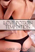 Love Potion Temptation ebook by Amber Ambrosia