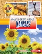 What's Great about Kansas? ebook by Darice Bailer