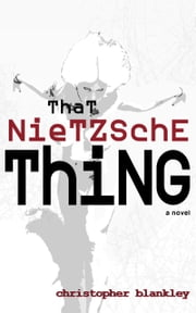 That Nietzsche Thing ebook by Christopher Blankley
