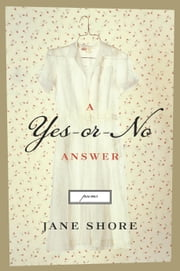 A Yes-or-No Answer - Poems ebook by Jane Shore