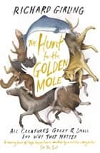 The Hunt for the Golden Mole - All Creatures Great and Small, and Why They Matter ebook by Richard Girling
