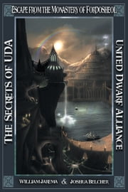 The Secrets of UDA: United Dwarf Alliance - Book 5—Escape from the Monastery of Fordosheol ebook by William Jarema,Joshua Belcher