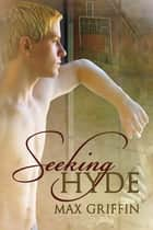Seeking Hyde ebook by Max Griffin