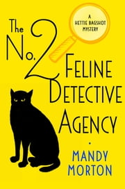 The No. 2 Feline Detective Agency - A Hettie Bagshot Mystery ebook by Mandy Morton