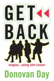 Get Back - Imagine...saving John Lennon ebook by Donovan Day