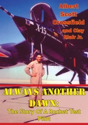 Always Another Dawn: The Story Of A Rocket Test Pilot ebook by Albert Scott Crossfield,Clay Blair