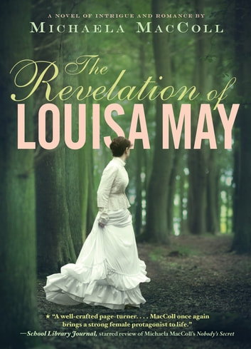 The Revelation of Louisa May ebook by Michaela MacColl