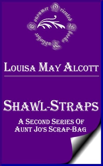 Shawl-Straps: A Second Series of Aunt Jo's Scrap-Bag ebook by Louisa May Alcott