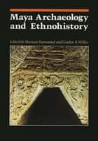 Maya Archaeology and Ethnohistory ebook by Norman Hammond,Gordon R. Willey