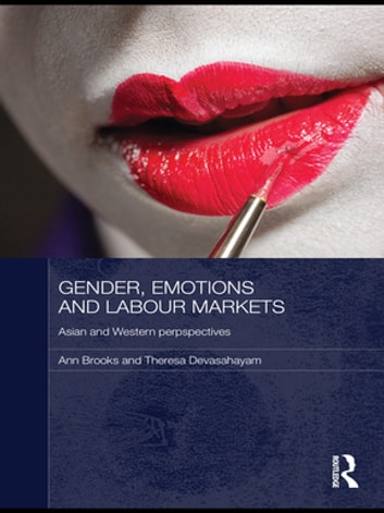 Gender, Emotions and Labour Markets - Asian and Western Perspectives ebook by Ann Brooks,Theresa Devasahayam