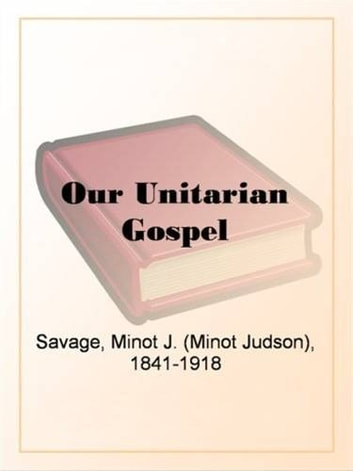 Our Unitarian Gospel ebook by Minot Savage