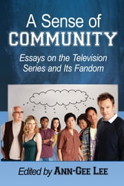 A Sense of Community - Essays on the Television Series and Its Fandom ebook by Ann-Gee Lee