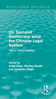 On Socialist Democracy and the Chinese Legal System - The Li Yizhe Debates ebook by Anita Chan,Stanley Rosen,Jonathan Unger