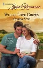 Where Love Grows ebook by Cynthia Reese