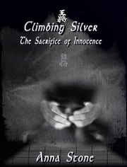 Climbing Silver: The Sacrifice of Innocence ebook by Anna Stone