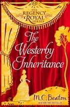 The Westerby Inheritance - Regency Royal 1 ebook by