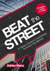 Beat the Street - A Trader's Guide to Consistently Scoring in the Markets ebook by Adrian Manz
