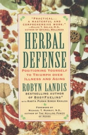 Herbal Defense - Positioning Yourself to Triumph Over Illness and Aging ebook by Robyn Landis,Karta Purkh Singh Khalsa