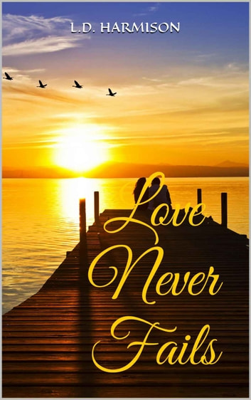 Love Never Fails ebook by L. D. Harmison