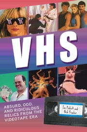VHS - Absurd, Odd, and Ridiculous Relics from the Videotape Era ebook by Joe Pickett, Nick Prueher