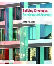 Building Envelopes - An Integrated Approach ebook by Jenny Lovel