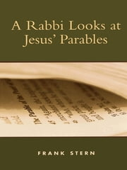 A Rabbi Looks at Jesus' Parables ebook by Frank Stern