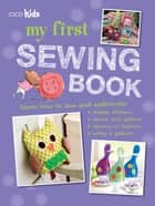 My First Sewing Book - 35 easy and fun projects for children aged 7 years old + ebook by CICO Books