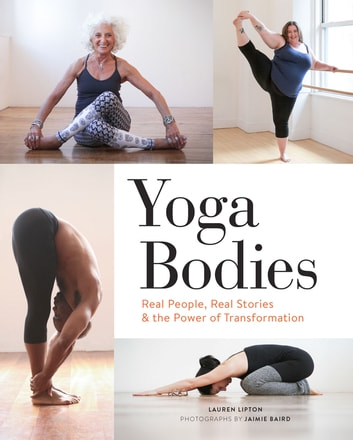 Yoga Bodies - Real People, Real Stories, & the Power of Transformation ebook by Lauren Lipton