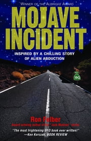 Mojave Incident - Inspired by a Chilling Story of Alien Abduction ebook by Ron Felber