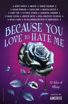 Because You Love to Hate Me - 13 Tales of Villainy ebook by Amerie, Amerie