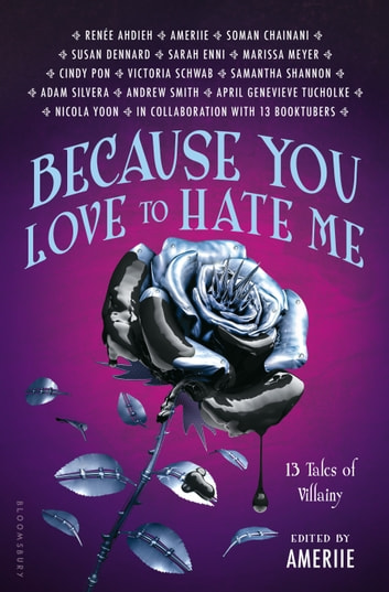 Because You Love to Hate Me - 13 Tales of Villainy ebook by Ameriie