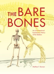 The Bare Bones - An Unconventional Evolutionary History of the Skeleton ebook by Matthew F. Bonnan
