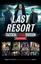 Last Resort - Tactical Crime Division Collection/48 Hour Lockdown/Secret Investigation/Midnight Abduction/Running Out of Time ebook by Nichole Severn, Cindi Myers, Elizabeth Heiter,...