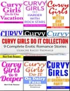 Curvy Girls Do It Collection - 9 Complete (Erotic Romance) Stories ebook by Ulriche Kacey Padraige