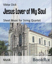 Jesus Lover of My Soul - Sheet Music for String Quartet ebook by Viktor Dick