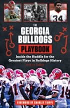 The Georgia Bulldogs Playbook - Inside the Huddle for the Greatest Plays in Bulldogs History ebook by Patrick Garbin, Charley Trippi