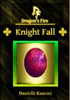 Knight Fall (#10) (Dragon's Fire) ebook by Danielle Kazemi