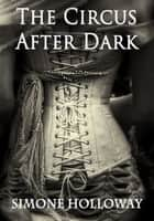 The Circus After Dark ebook by Simone Holloway