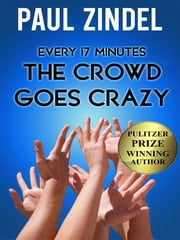 Every Seventeen Minutes the Crowd Goes Crazy! ebook by Paul Zindel