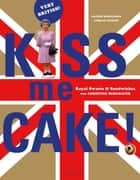 Kiss me Cake! - Royal Sweets & Sandwiches ebook by Rainer Schillings, Ansgar Pudenz