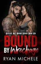 Bound by Wreckage - Ravage MC Bound ekitaplar by Ryan Michele