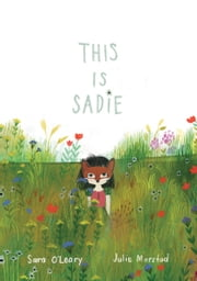 This Is Sadie ebook by Sara O'Leary,Julie Morstad