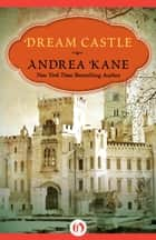 Dream Castle ebook by Andrea Kane