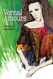Vernal Amours - Short Fiction ebook by Ursula Schneider