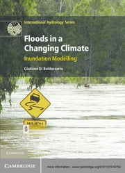 Floods in a Changing Climate - Inundation Modelling ebook by Giuliano Di Baldassarre
