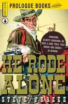 He Rode Alone eBook by Steve Frazee
